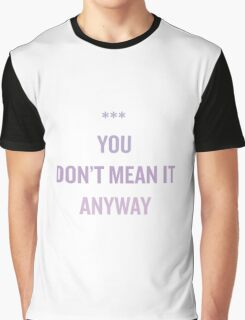 you don't mean it anyway. Graphic T-Shirt
