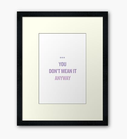 you don't mean it anyway. Framed Print