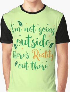 I'm not going outside today there's reality out there! Graphic T-Shirt