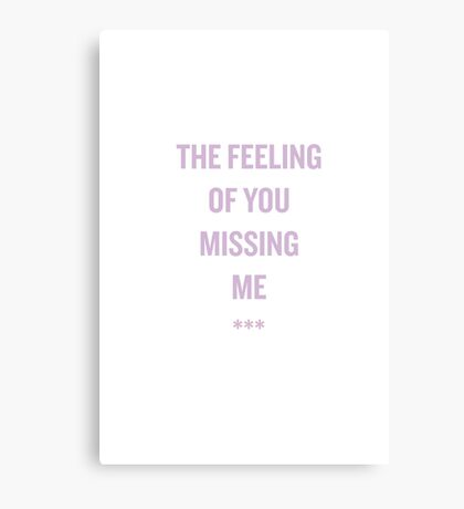 the feeling of you missing me. Canvas Print