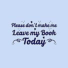 please don't make me leave my book today by jazzydevil