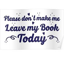 please don't make me leave my book today Poster