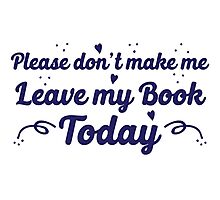 please don't make me leave my book today Photographic Print