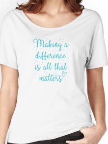 making a difference is all that matters Women's Relaxed Fit T-Shirt