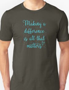 making a difference is all that matters T-Shirt