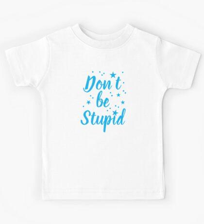 don't be stupid Kids Tee