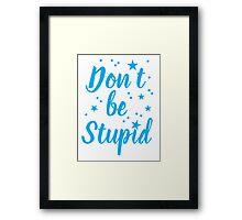 don't be stupid Framed Print