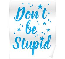 don't be stupid Poster