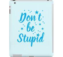 don't be stupid iPad Case/Skin
