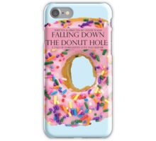 Falling Down The Donut Hole: A Tale of Unrequited Love and Despair iPhone Case/Skin
