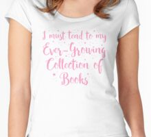 i must tend to my ever-growing collection books Women's Fitted Scoop T-Shirt