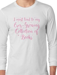 i must tend to my ever-growing collection books Long Sleeve T-Shirt