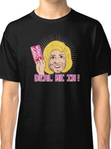 Deal me in with my Woman Card Classic T-Shirt
