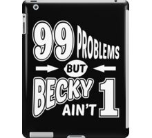 99 Problems Becky iPad Case/Skin