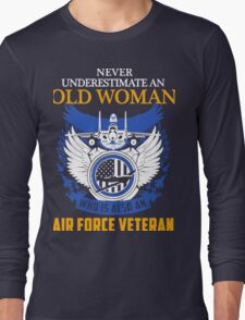 Never Underestimate an Old Woman who is also an Air Force Veteran Long Sleeve T-Shirt