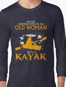Never Underestimate an Old Woman with a Kayak Long Sleeve T-Shirt