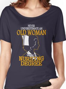 Never Underestimate an Old Woman with a Nursing Degree Women's Relaxed Fit T-Shirt