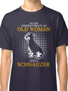 Never Underestimate an Old Woman with a Schnauzer Classic T-Shirt