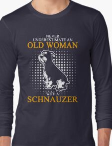 Never Underestimate an Old Woman with a Schnauzer Long Sleeve T-Shirt