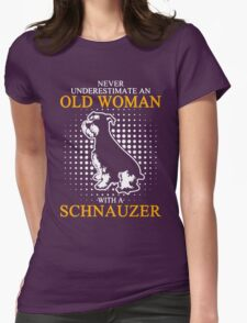 Never Underestimate an Old Woman with a Schnauzer Womens Fitted T-Shirt