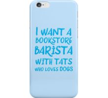 I want a bookstore Barista with tats who loves cats iPhone Case/Skin