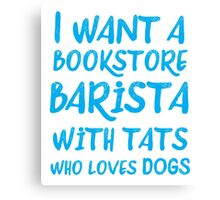 I want a bookstore Barista with tats who loves cats Canvas Print