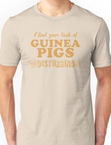 I find your lack of guinea pigs disturbing Unisex T-Shirt