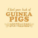 I find your lack of guinea pigs disturbing by jazzydevil