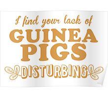 I find your lack of guinea pigs disturbing Poster