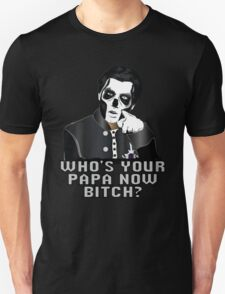 WHO'S YOUR PAPA NOW BITCH? - black background T-Shirt