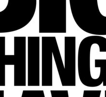 Big Things Have Small Beginnings (Black Text) Sticker