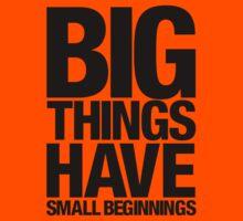 Big Things Have Small Beginnings (Black Text) Kids Tee