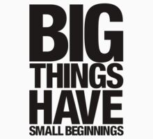 Big Things Have Small Beginnings (Black Text) One Piece - Short Sleeve