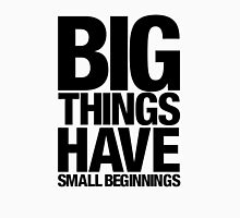 Big Things Have Small Beginnings (Black Text) Unisex T-Shirt