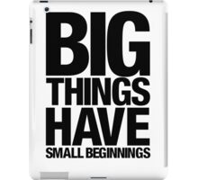 Big Things Have Small Beginnings (Black Text) iPad Case/Skin