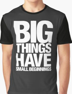 Big Things Have Small Beginnings (White Text) Graphic T-Shirt