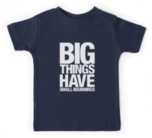 Big Things Have Small Beginnings (White Text) Kids Tee