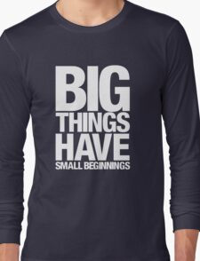 Big Things Have Small Beginnings (White Text) Long Sleeve T-Shirt