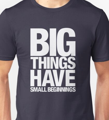 Big Things Have Small Beginnings (White Text) Unisex T-Shirt