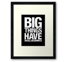 Big Things Have Small Beginnings (White Text) Framed Print
