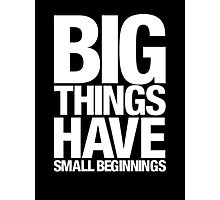 Big Things Have Small Beginnings (White Text) Photographic Print