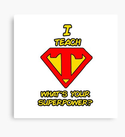 I Teach.  What's your superpower? Canvas Print