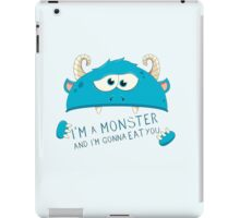 I Am A Monster And I Am Gonna Eat You iPad Case/Skin
