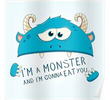 I Am A Monster And I Am Gonna Eat You Poster