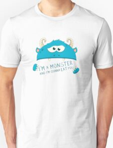 I Am A Monster And I Am Gonna Eat You Unisex T-Shirt