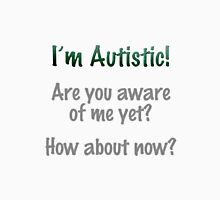 I'm Autistic! Are you aware of me yet? Unisex T-Shirt