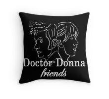 """Doctor Donna- friends"" Throw Pillow"