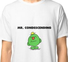 Mr Condescending Classic T-Shirt