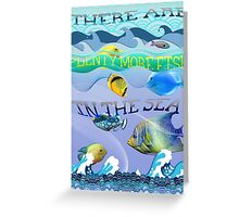 There are plenty more fish in the sea Greeting Card