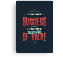 TRY NOT TO BECOME A MAN OF SUCCESS Canvas Print
